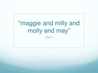 """ maggie  and  milly  and molly and may"""