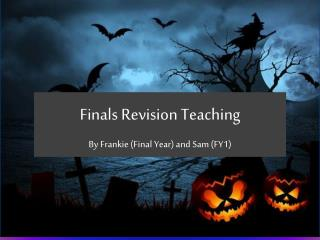 Finals Revision Teaching By Frankie (Final Year) and Sam (FY1)