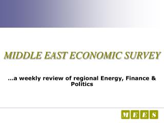 MIDDLE EAST ECONOMIC SURVEY …a weekly review of regional Energy, Finance & Politics