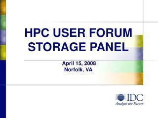 HPC USER FORUM STORAGE PANEL  April 15, 2008 Norfolk, VA