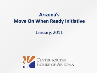 Arizona's  Move On When  Ready  Initiative January ,  2011
