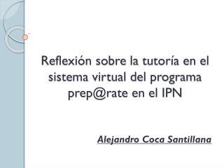 Reflexión sobre  la  tutoría en el sistema virtual del programa  prep@rate  en el IPN