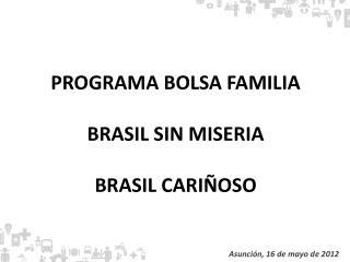 PROGRAMA BOLSA FAMILIA BRASIL SIN MISERIA BRASIL CARIÑOSO