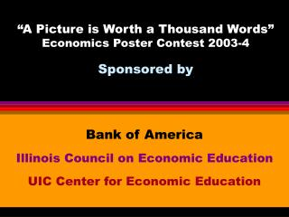 """A Picture is Worth a Thousand Words"" Economics Poster Contest 2003-4 Sponsored by"