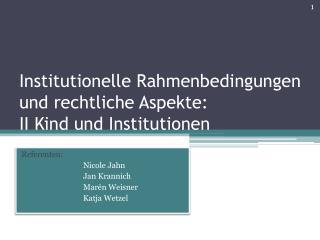 Institutionelle Rahmenbedingungen und rechtliche Aspekte:  II Kind und Institutionen