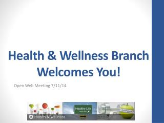 Health & Wellness Branch Welcomes You!