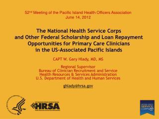 CAPT W. Gary Hlady, MD, MS Regional Supervisor Bureau of Clinician Recruitment and Service