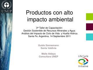 Guido Sonnemann Sonia Valdivia Maite Aldaya Consultora UNEP