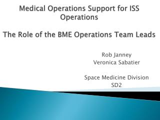 Medical Operations Support for ISS Operations The Role of the BME Operations Team Leads