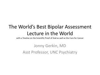 Jonny Gerkin, MD Asst  Professor, UNC Psychiatry