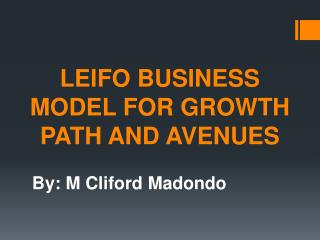LEIFO BUSINESS MODEL FOR GROWTH  PATH AND AVENUES