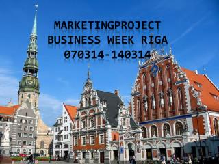 Marketingproject Business week Riga 070314-140314