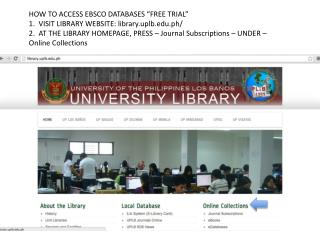 "HOW TO ACCESS EBSCO DATABASES ""FREE TRIAL""  1.  VISIT LIBRARY WEBSITE:  library.uplb.ph /"