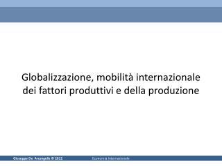 Globalizzazione, mobilità internazionale dei fattori produttivi e della produzione