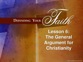 Lesson 6: The General Argument for Christianity