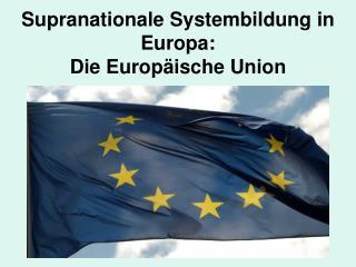 Supranationale Systembildung in Europa:  Die Europäische Union