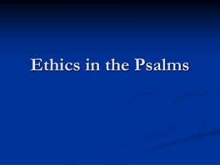 Ethics in the Psalms