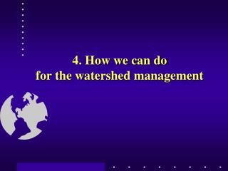 4. How we can do  for the watershed management