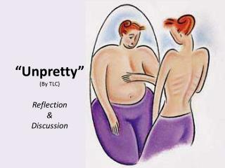 """ Unpretty "" (By TLC) Reflection  &  Discussion"