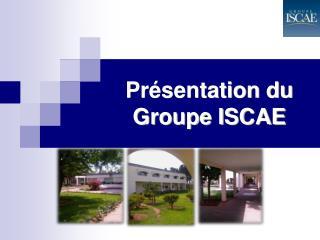 Présentation du Groupe ISCAE