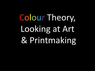 C o l o u r Theory, Looking at Art  & Printmaking