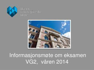 Informasjonsmøte om  eksamen  VG2,  våren  2014