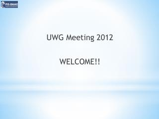 UWG Meeting 2012 WELCOME!!