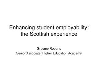 Enhancing student employability: the Scottish experience
