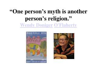 """One person's myth is another person's religion."" Wendy  Doniger O'Flaherty"