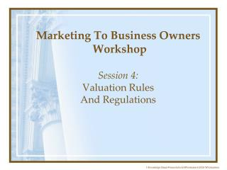 Marketing To Business Owners  Workshop Session 4:  Valuation Rules  And Regulations