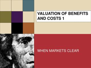 VALUATION OF BENEFITS AND COSTS 1