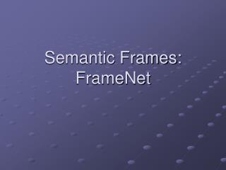 Semantic Frames: FrameNet