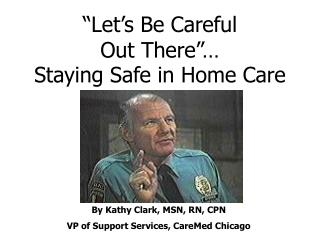 """Let's Be Careful  Out There""… Staying Safe in Home Care"