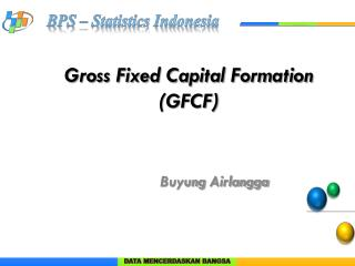 Gross  Fixed Capital Formation (GFCF)
