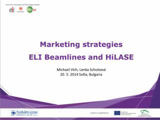 Marketing strategies  ELI  Beamlines  and HiLASE