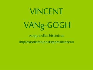 VINCENT  VANg-GOGH vanguardias hist�ricas impresionismo postimpresionismo