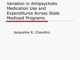 Variation in Antipsychotic Medication Use and Expenditures Across State Medicaid Programs