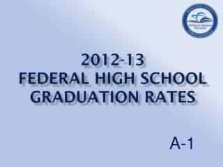 2012-13  federal high school graduation rates