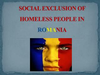 SOCIAL EXCLUSION OF HOMELESS PEOPLE IN  RO MA NIA