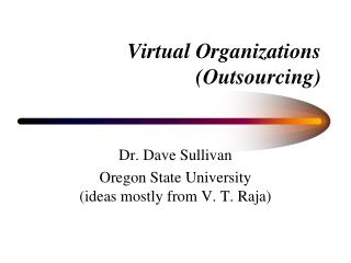 Virtual Organizations  (Outsourcing)