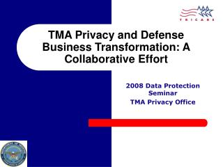 TMA Privacy and Defense Business Transformation: A Collaborative Effort