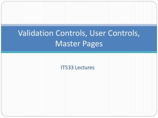 Validation Controls, User Controls, Master Pages
