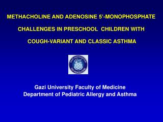 METHACHOLINE AND ADENOSINE 5'-MONOPHOSPHATE CHALLENGES IN PRESCHOOL  CHILDREN WITH