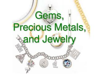 Gems, Precious Metals, and Jewelry