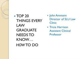 TOP 20 THINGS EVERY LAW GRADUATE NEEDS TO KNOW … HOW TO DO