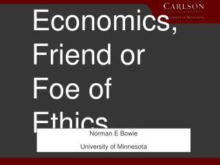 Economics, Friend or Foe of Ethics