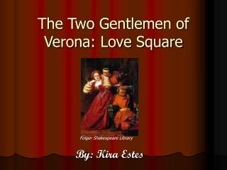 The Two Gentlemen of Verona: Love Square
