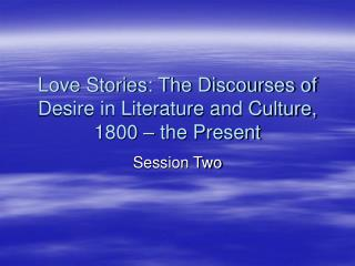 Love Stories: The Discourses of Desire in Literature and Culture, 1800 – the Present