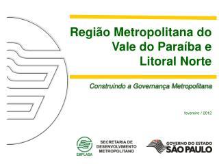 Região Metropolitana do Vale do Paraíba e Litoral Norte Construindo a Governança Metropolitana