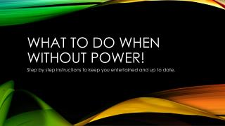What to do when without power!